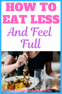 How To Eat Less and Not Be Hungry