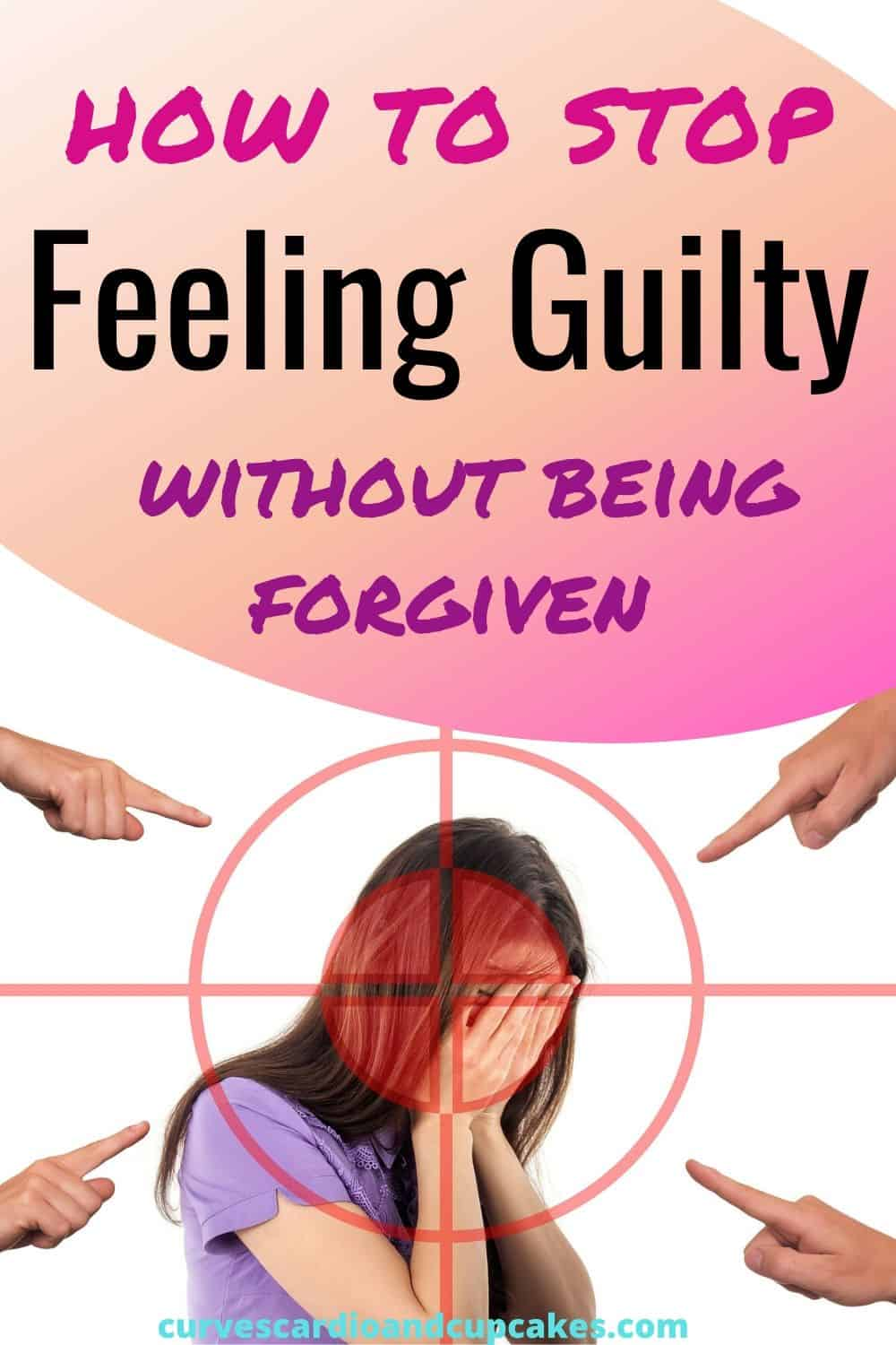How to stop feeling guilty without being forgiven