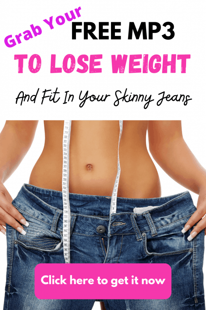 Free MP3 To Lose Weight and Fit In Your Skinny Jeans. Click here to grab it. Program your subconscious mind for weight loss.